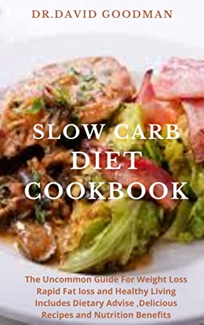 SLOW CARB DIET COOKBOOK: The Uncommon Guide For Weight ...