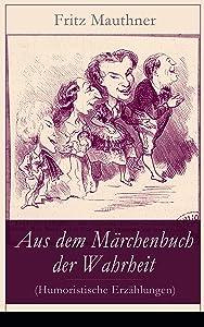 Aus dem Märchenbuch der Wahrheit (Humoristische Erzählungen): Satirische Geschichten: Die Palme und die Menschensprache + Rosenrote Fenster + Zwei Schuster ... + Das Opfer + Zwei Bettler