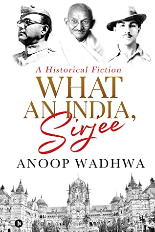 What an India, Sirjee : A Historical Fiction