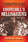 Churchill's Hellraisers: The Secret Mission to Storm a Forbidden Nazi Fortress