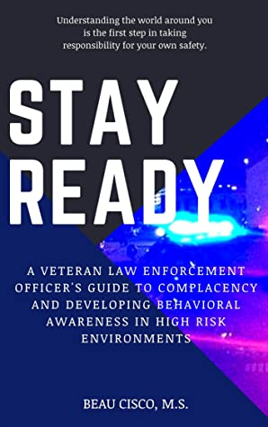 Stay Ready: A Veteran Law Enforcement Officer's Guide to Complacency and Developing Behavioral Awareness in High Risk Environments