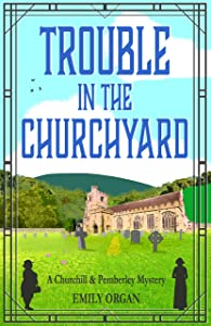 Trouble in the Churchyard (Churchill & Pemberley #4)