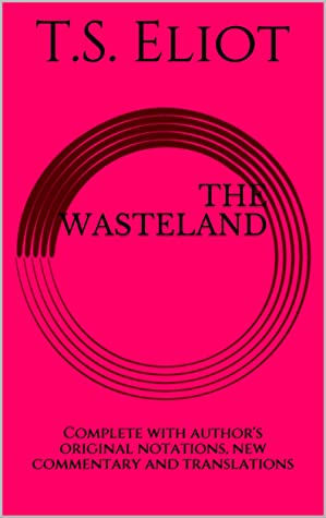T. S. Eliot's The Wasteland: Complete with author's original notations, new commentary and translations