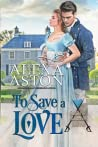 To Save a Love (Soldiers and Soulmates #4)