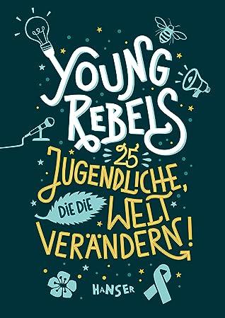Young Rebels: 25 Jugendliche, die die Welt verändern