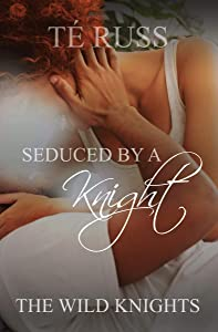 Seduced by a Knight (The Wild Knights #3)