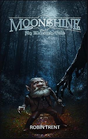 Moonshine: An Eldritch Tale (The Eldritch Series Book 1)