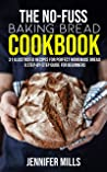 The No-Fuss Baking Bread Cookbook: 31 Illustrated Recipes for Perfect Homemade Bread - A Step-By-Step Guide for Beginners