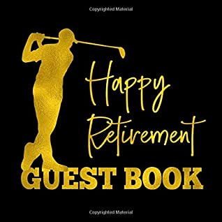 Happy Retirement Guest Book: Gold Golfer Silhouette Keepsake Guestbook for Retirement Party - Golf Themed Sign In Book for Men with Space for Visitors ... for Email, Name and Address - Square Size