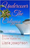 Undercover On The Calypso: Book One: The Cozy Cruise Mysteries
