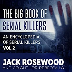 The Big Book of Serial Killers: Another 150 Serial Killer Files of the World's Worst Murderers (An Encyclopedia of Serial Killers, #2)