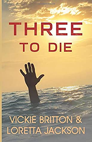 Three to Die by Vickie Britton