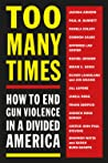 Too Many Times: How to End Gun Violence in a Divided America