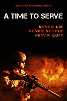 A Time to Serve: Never Lie, Never Settle, Never Quit