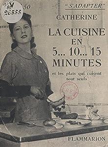 La cuisine en 5... 10... 15 minutes et les plats qui cuisent tout seuls