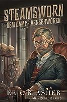 Steamsworn – Dem Dampf verschworen (Steamborn-Reihe 3)
