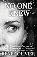 No One Knew: My Emotional Journey of Being Married to a Sociopath and How I Learned to Heal