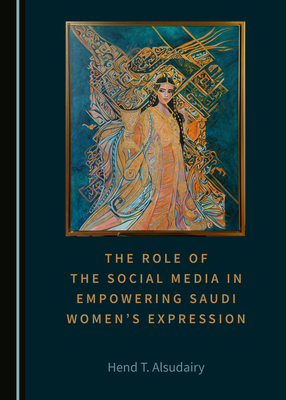 The Role of the Social Media in Empowering Saudi Women� (Tm)S Expression
