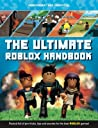 The Ultimate ROBLOX Handbook: Packed Full of Pro Tricks, Tips and Secrets for the Best ROBLOX Games!