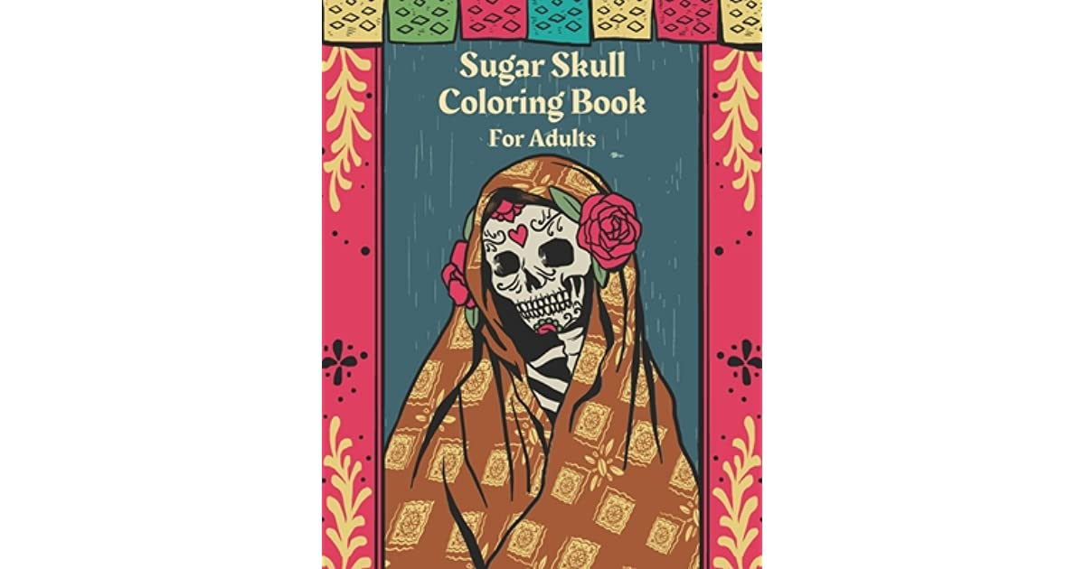 Amazing Day Of The Sugar Skull Coloring Book Pages – Dialogueeurope | 630x1200