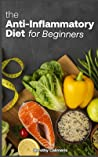 The Anti-inflammatory Diet For Beginners: Easy Recipes to Heal the Immune System