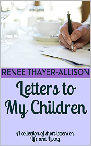 Letters to My Children: A collection of short letters on Life and Living