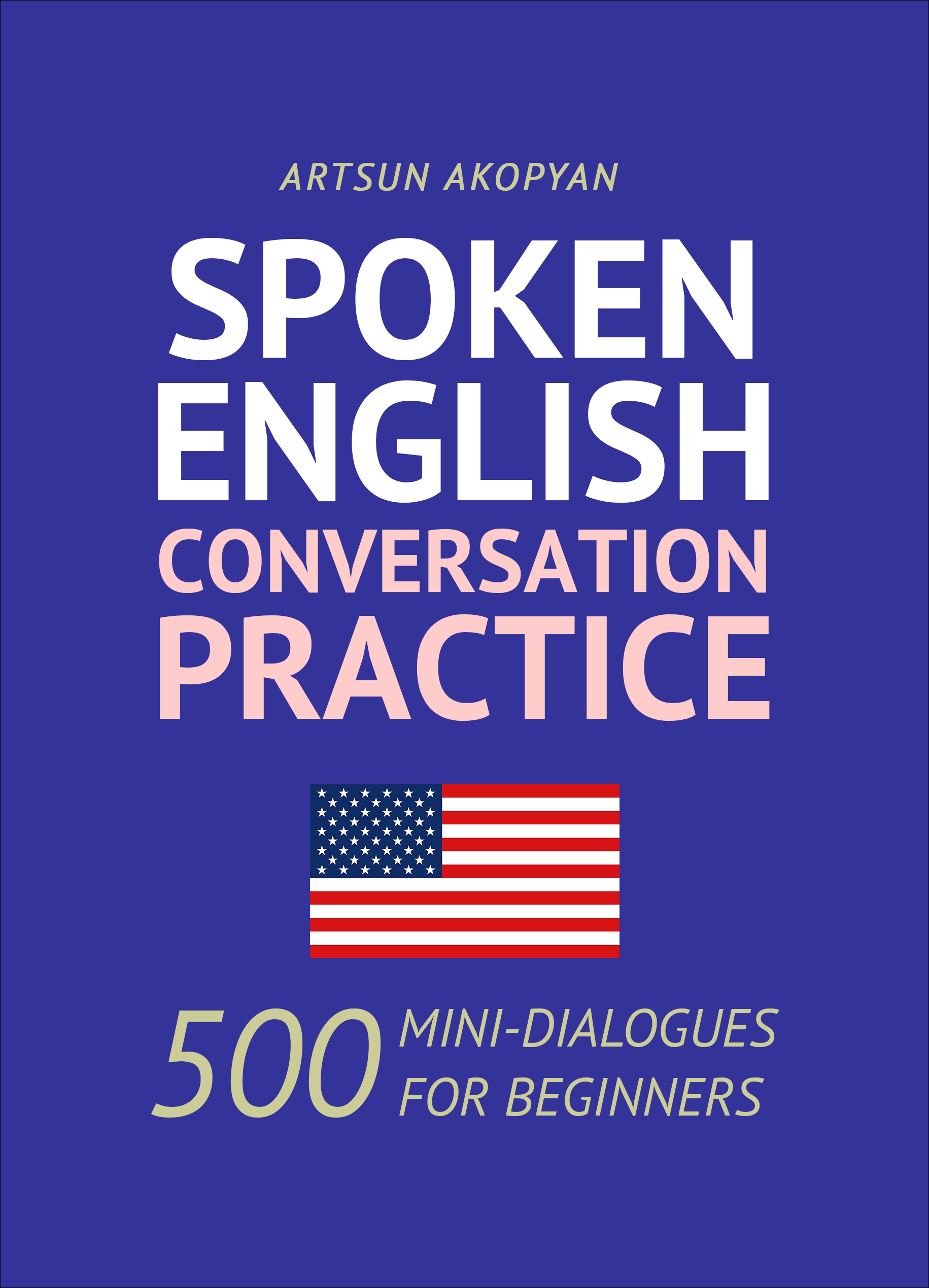 Spoken English Conversation Practice  500 Mini-Dialogues for Beginners