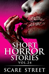 Short Horror Stories Vol. 24: Scary Ghosts, Monsters, Demons, and Hauntings