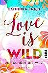 Love is Wild - Uns gehört die Welt (Love is #3)