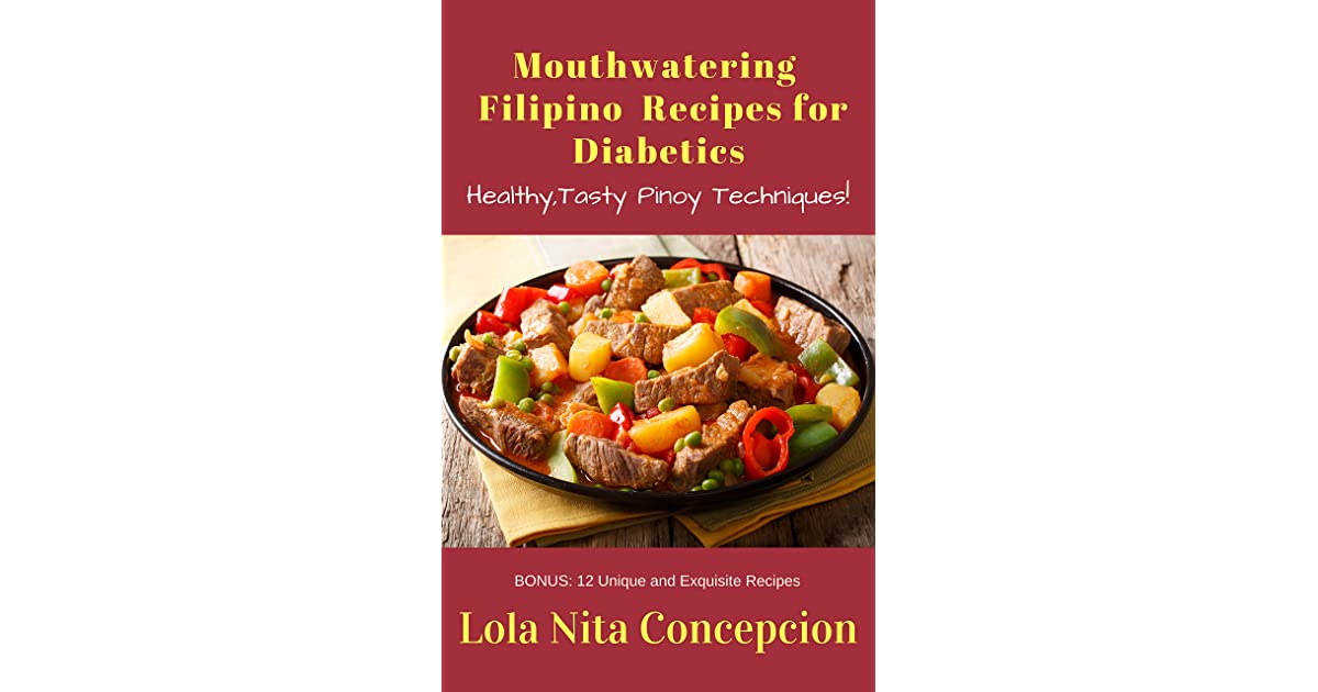 Mouthwatering Filipino Recipes For Diabetics Healthy Tasty Pinoy Techniques By Lola Nita Concepcion