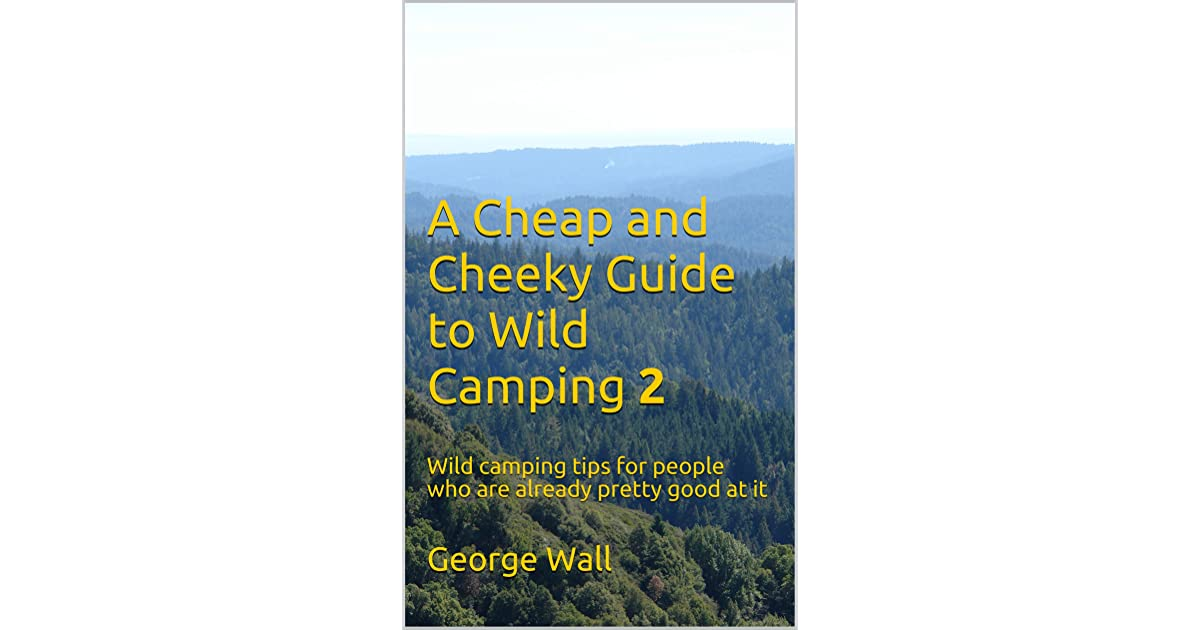 A Cheap and Cheeky Guide to Wild Camping 2: Wild camping ...