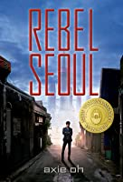 Rebel Seoul (Rebel Seoul, #1)