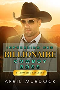Impressing Her Billionaire Cowboy Boss (Billionaire Ranchers, #1)