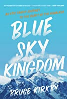 Blue Sky Kingdom: An Epic Family Journey to the Heart of the Himalaya