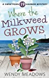 Where the Milkweed Grows (Sweetfern Harbor #19)