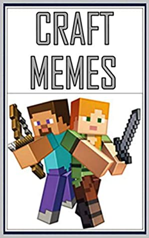 Memes: Epic MINECRAFT Memes From The World's Number 1 Memester Himself LOL Funny Memes Books