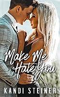 Make Me Hate You