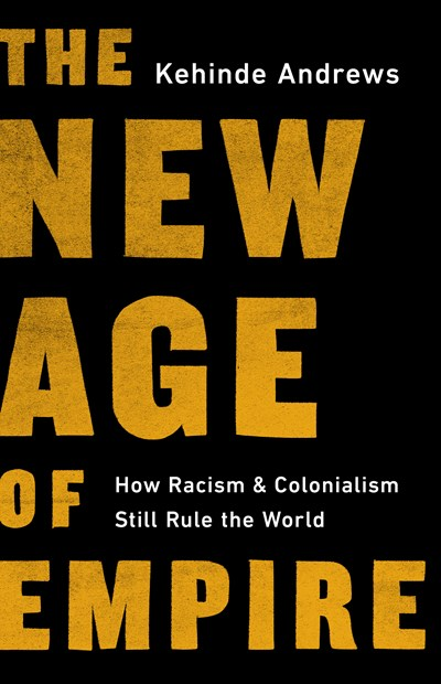 The New Age of Empire by Kehinde Andrews