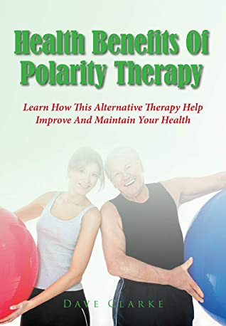 Health Benefits Of Polarity Therapy: Learn How This Alternative Therapy Help Improve And Maintain Your Health