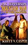 Jax Jepperson: Mountain Man In The Making: A Western Frontier Novel