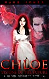 Chloe: Vision's of the Future (Blood Prophecy Novellas, #3)