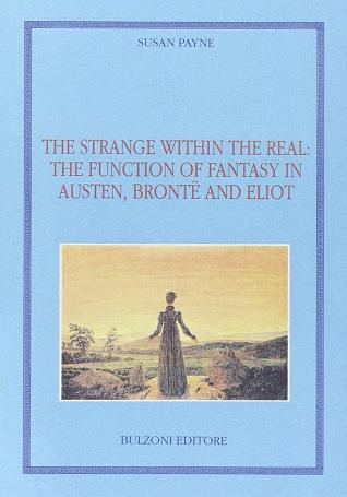 The Strange Within the Real: The Function of Fantasy In Austen, Bronte, and Eliot (Saggi E Ricerche Di Letterature Straniere)