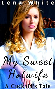 My Sweet Hotwife (A Cuckold's Tale Book 1)