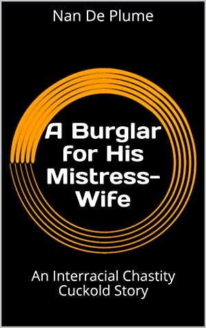 A Burglar for His Mistress-Wife: An Interracial Chastity Cuckold Story