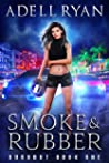 Smoke & Rubber (Burnout, #1)