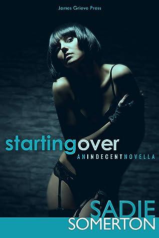 STARTING OVER: ...an Indecent novella