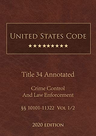 United States Code Annotated Title 34 Crime Control and Law Enforcement 2020 Edition §§10101 - 11322 Vol 1/2