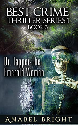 "Dr. Tapper- The Emerald Woman: ""Dr. Tapper will need to solve the mystery of skeleton of the Emerald Woman's presence along the banks of the Orinoco River ... (Best Crime Thriller Series 1 Book 3)"