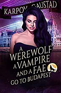 A Werewolf, A Vampire, and A Fae Go To Budapest (The Last Witch, #2)