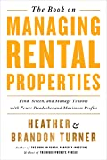 The Book on Managing Rental Properties: Find, Screen, and Manage Tenants With Fewer Headaches and Maximum Profits